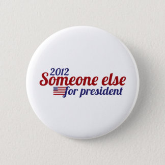 Someone Else for President 2012 6 Cm Round Badge