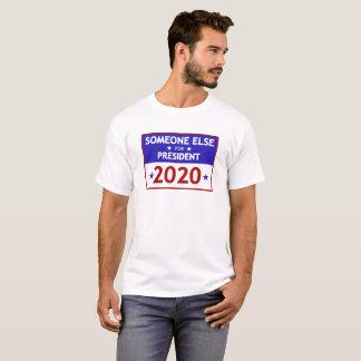 Someone Else for President 2020 T-Shirt