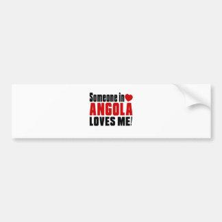 SOMEONE IN ANGOLA LOVES ME ! BUMPER STICKER