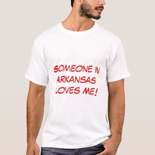 Someone In Arkansas Loves Me! T-Shirt