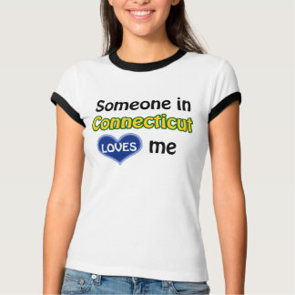 Someone in Connecticut loves me T-Shirt