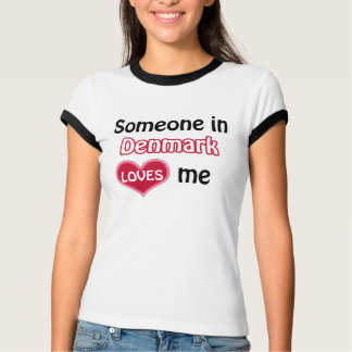 Someone in Denmark loves me T-Shirt