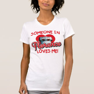 Someone in Florence Loves Me Ladies T T-Shirt