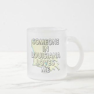 Someone in Louisiana loves me 10 Oz Frosted Glass Coffee Mug