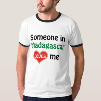 Someone in Madagascar loves me Shirt