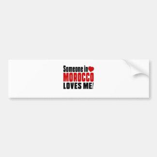 SOMEONE IN MOROCCO LOVES ME ! BUMPER STICKER