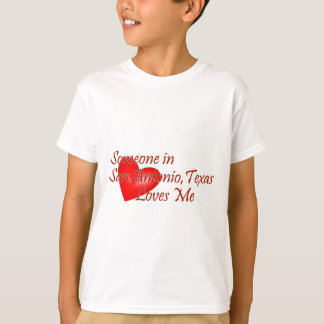 Someone in San Antonio Texas Loves Me T-Shirt