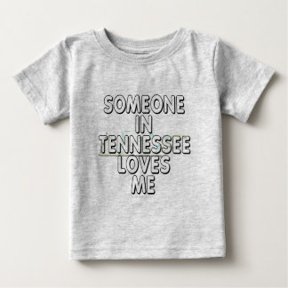 Someone in Tennessee loves me Baby T-Shirt