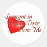 Someone loves me in Dallas, Texas Round Sticker