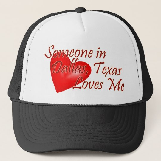 Someone loves me in Dallas, Texas Trucker Hat