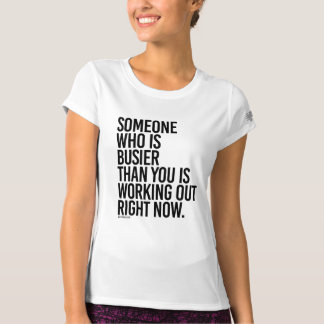 Someone who is busier than you is working out righ T-Shirt