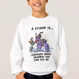 Someone Whose Shoulder You Can Cry On Sweatshirt