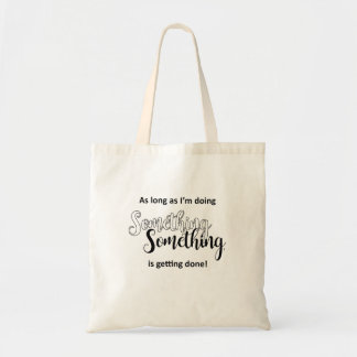 Something Is Getting Done - Black Text Tote Bag