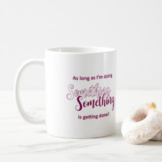 Something Is Getting Done - Fuchsia Text Coffee Mug