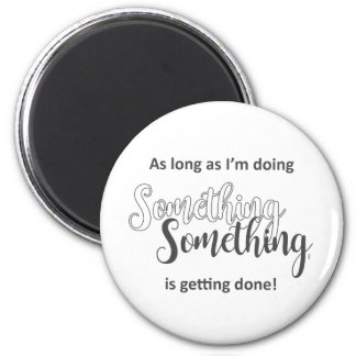 Something Is Getting Done - Grey Text 6 Cm Round Magnet