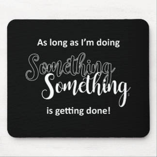 Something Is Getting Done - White Text Mouse Mat