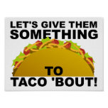 Something to Taco 'Bout Funny Poster
