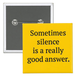 SOMETIME SILENCE REALLY GOOD ANSWER WORDS WISDOM T 15 CM SQUARE BADGE