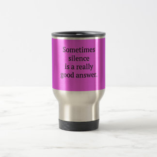 SOMETIME SILENCE REALLY GOOD ANSWER WORDS WISDOM T MUGS