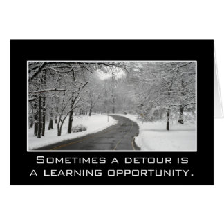 Sometimes a detour is a learning opportunity greeting card