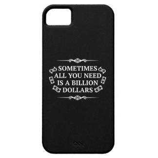 Sometimes All You Need Is A Billion Dollars iPhone 5 Case