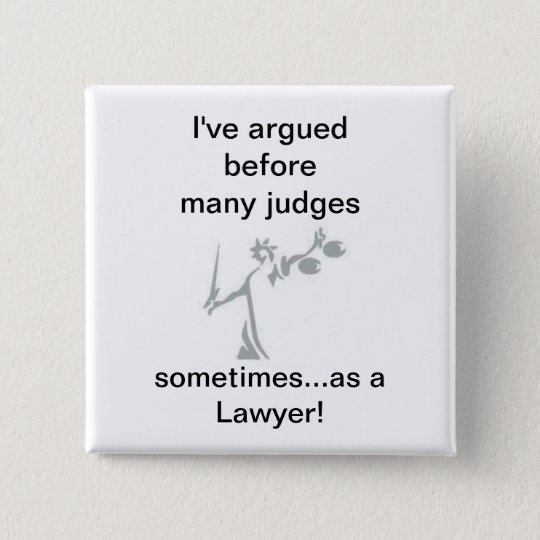 sometimes as a Lawyer! 15 Cm Square Badge