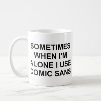 Sometimes Comic Sans Basic White Mug