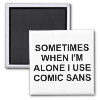 Sometimes Comic Sans Square Magnet
