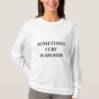Sometimes I Cry In Spanish T-Shirt