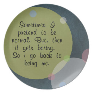 Sometimes I pretend to be normal Quote Circles Mod Dinner Plates
