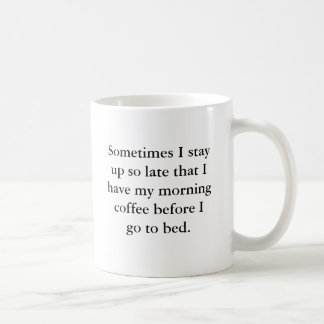 Sometimes I stay up so late that I have my morn... Basic White Mug