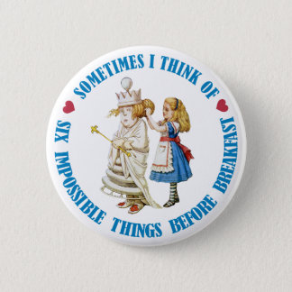 SOMETIMES I THINK OF SIX IMPOSSIBLE THINGS 6 CM ROUND BADGE