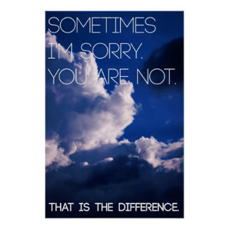 Sometimes I'm Sorry. You Are Not. Poster
