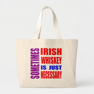 Sometimes Irish Whiskey is just necessary Tote Bag