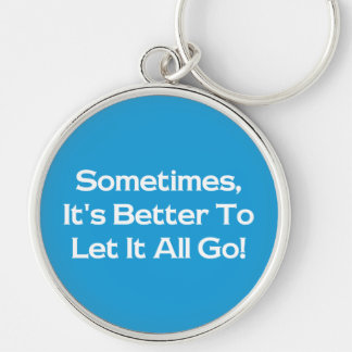 Sometimes It's Better To Let It All Go! Silver-Colored Round Key Ring
