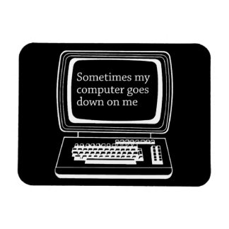 Sometimes my computer goes down on me rectangular photo magnet