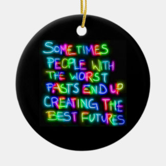 SOMETIMES PEOPLE WITH THE WORST PASTS CREATE BEST ORNAMENT