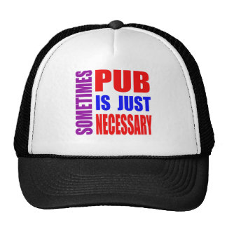 Sometimes Pub is just necessary Hat
