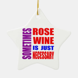 Sometimes Rose wine is just necessary Christmas Ornament