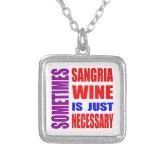 Sometimes Sangria Wine is just necessary Pendant