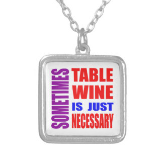 Sometimes Table Wine is just necessary Pendant