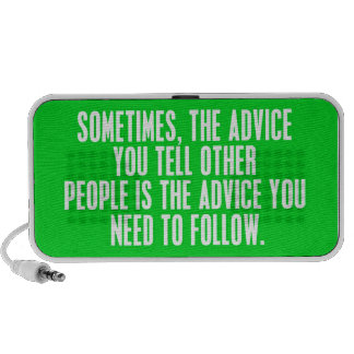 SOMETIMES THE ADVICE QUOTES YOU GIVE OTHERS SHOULD iPhone SPEAKER
