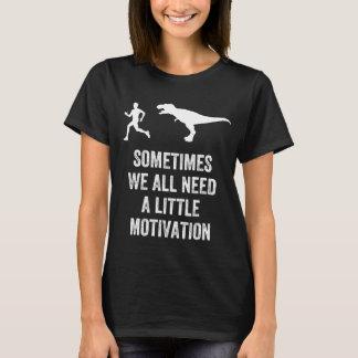 Sometimes we all need a little motivation T-Shirt