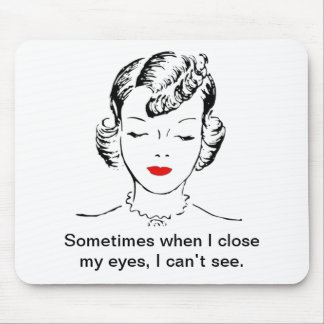 Sometimes when I close my eyes, I can't see. Mouse Mat