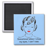 Sometimes when I close my eyes, I can't see. Square Magnet