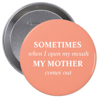 SOMETIMES when I open my mouth MY MOTHER comes out 10 Cm Round Badge