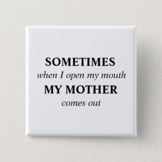 SOMETIMES when I open my mouth MY MOTHER comes out 15 Cm Square Badge