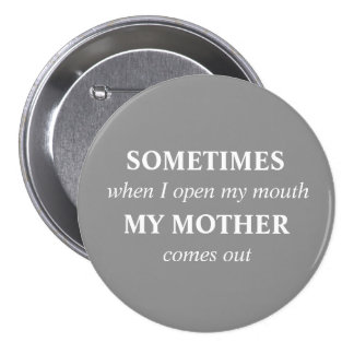 SOMETIMES when I open my mouth MY MOTHER comes out 7.5 Cm Round Badge