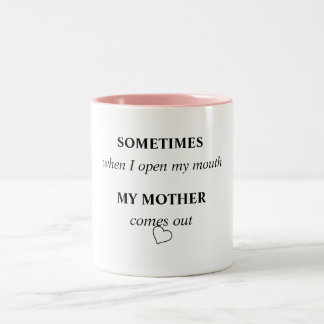 SOMETIMES when I open my mouth MY MOTHER comes out Two-Tone Mug
