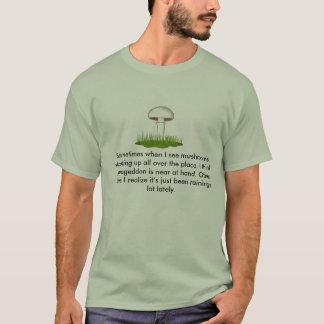 Sometimes when I see mushrooms ... T-Shirt